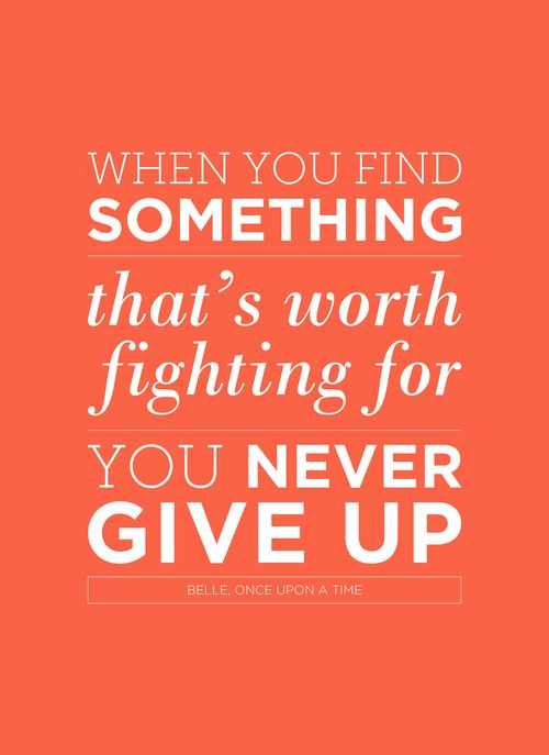 When you find something that's worth fighting for, you