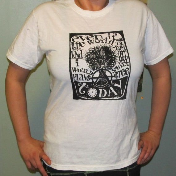 Xl Anarchy Shirt Even If The World Ended Tommorrow I Would Still Plant A Tree Today Black Ink Wh Anarchy Black Ended Anarchy Shirts Shirts Mens Tshirts