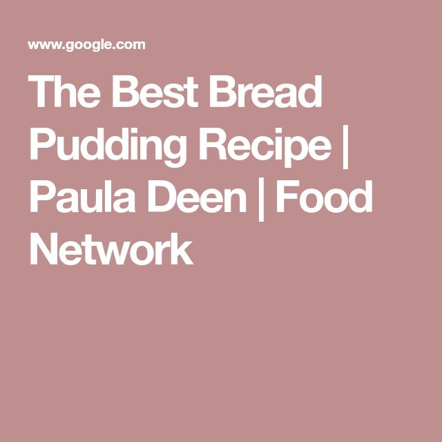 The Best Bread Pudding Recipe | Paula Deen | Food Network