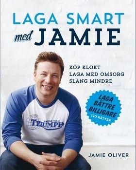 Laga smart med Jamie : köp klokt, laga med omsorg, släng mindre (Inbunden)