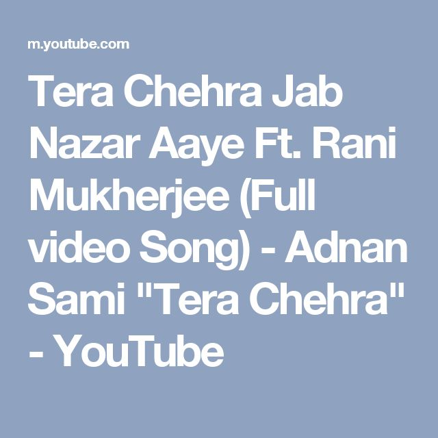 "Tera Chehra Jab Nazar Aaye Ft. Rani Mukherjee (Full video Song) - Adnan Sami ""Tera Chehra"" - YouTube"