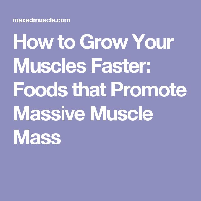 How to Grow Your Muscles Faster: Foods that Promote Massive Muscle Mass