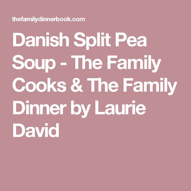 Danish Split Pea Soup - The Family Cooks & The Family Dinner by Laurie David