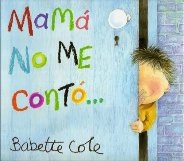 Mamá no me contó Babette Cole Serres Telling Stories, Teaching Spanish, Tooth Fairy, Story Time, Kids And Parenting, Childrens Books, Illustrators, Book Art, Activities