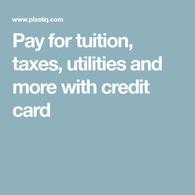 Pay for tuition, taxes, utilities and more with credit card