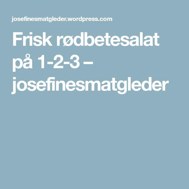 Frisk rødbetesalat på 1-2-3 – josefinesmatgleder