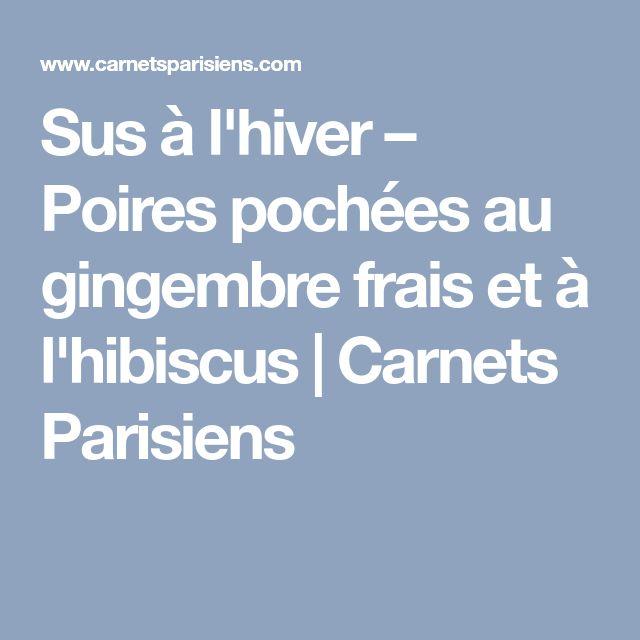 Sus à l'hiver – Poires pochées au gingembre frais et à l'hibiscus | Carnets Parisiens