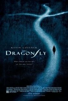 Dragonfly is a 2002 drama film directed by Tom Shadyac and starring Kevin Costner. The story is about a grieving doctor being contacted by his late wife through his patients' near-death experience.