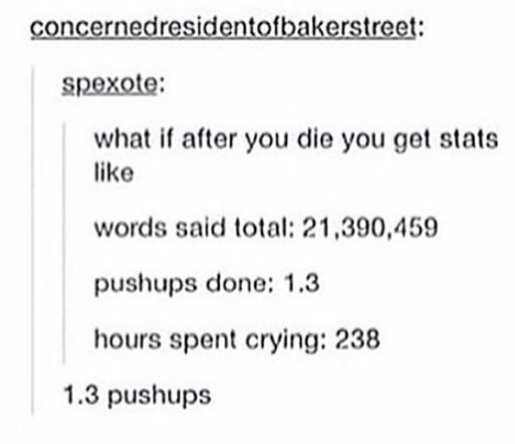 More like 3,027 hours spent crying and 351,003 words said, but the push ups are spot on