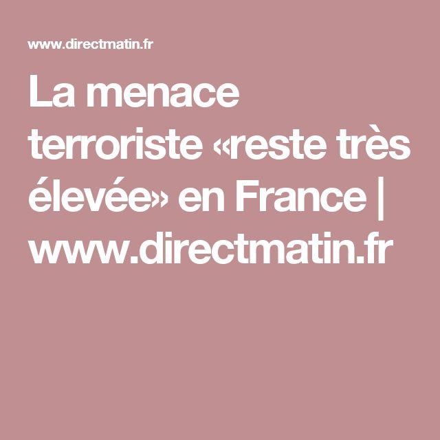 La menace terroriste «reste très élevée» en France | www.directmatin.fr