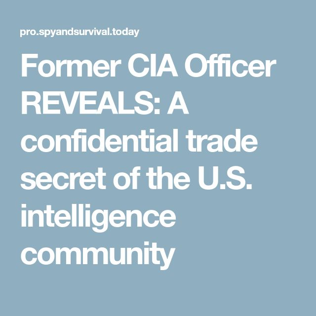 Former CIA Officer REVEALS: A confidential trade secret of the U.S. intelligence community