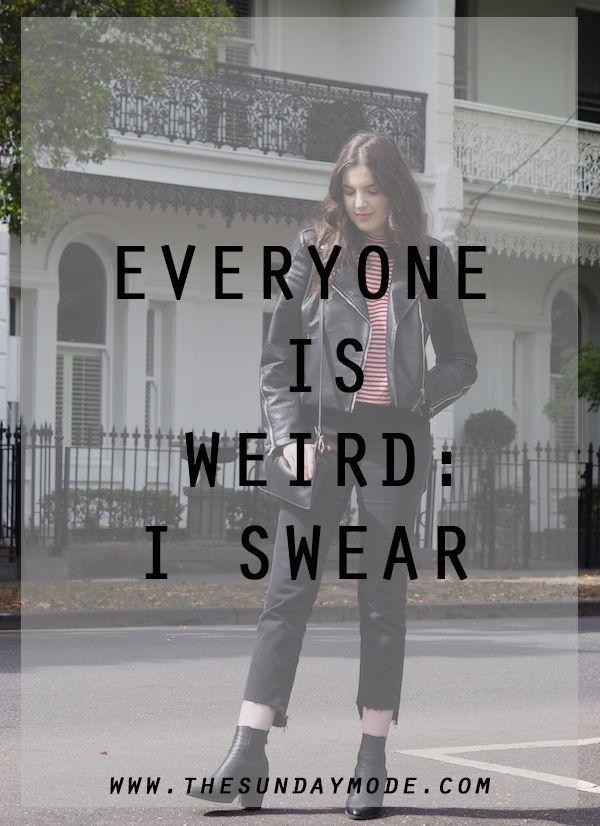 Everyone Is Weird: I Swear // www.thesundaymode.com