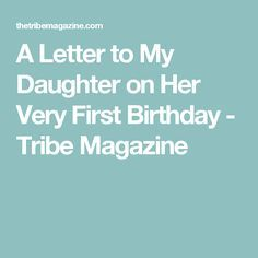 A Letter to My Daughter on Her Very First Birthday - Tribe Magazine