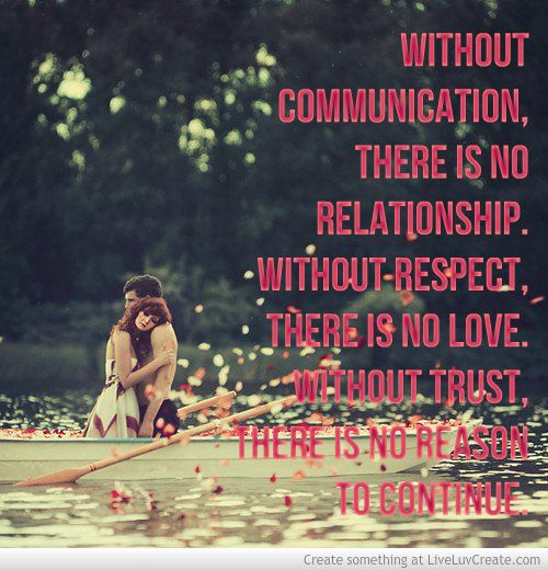 Without no respect there is no love. Without no trust there is no reason to continue.