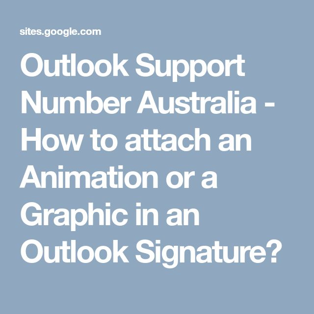Outlook Support Number Australia - How to attach an Animation or a Graphic in an Outlook Signature?