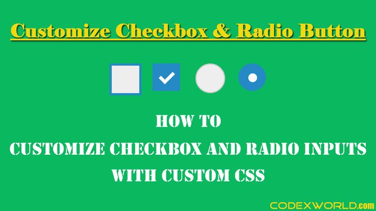 Customize checkbox and radio button - Learn how to customize checkbox and radio inputs with CSS. Change default checkbox and radio button using CSS. Example code to customize checkboxes and radio buttons with CSS.