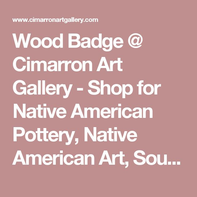 Wood Badge @ Cimarron Art Gallery - Shop for Native American Pottery, Native American Art, Southwest Jewelry, Eagle Scout Gifts, & Wood badge