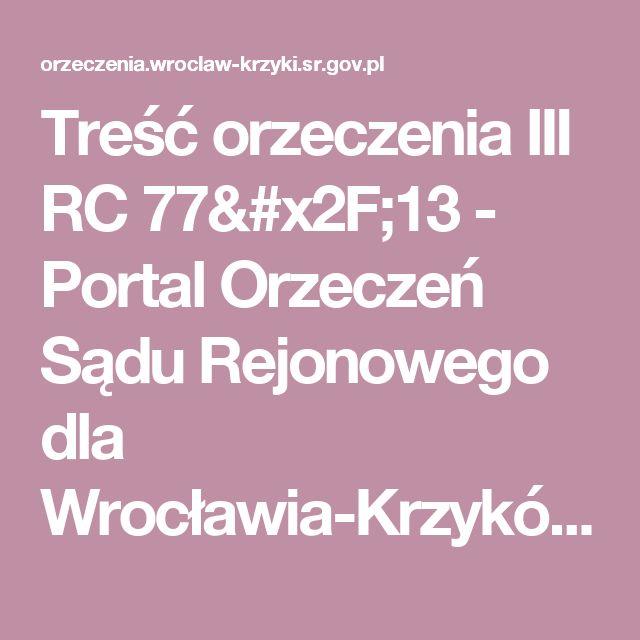 Treść orzeczenia III RC 77/13 - Portal Orzeczeń Sądu Rejonowego dla Wrocławia-Krzyków