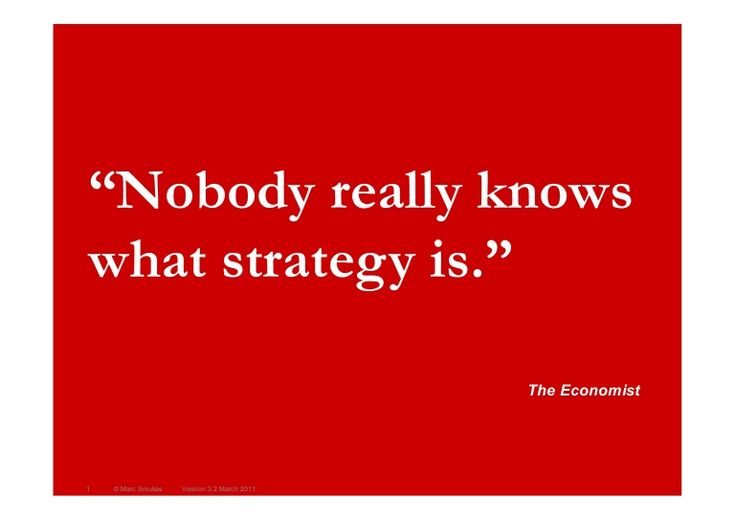 What is strategy? http://www.slideshare.net/sniukas/what-is-strategy-1687829?utm_source=slideshow&utm_medium=ssemail&utm_campaign=weekly_digest