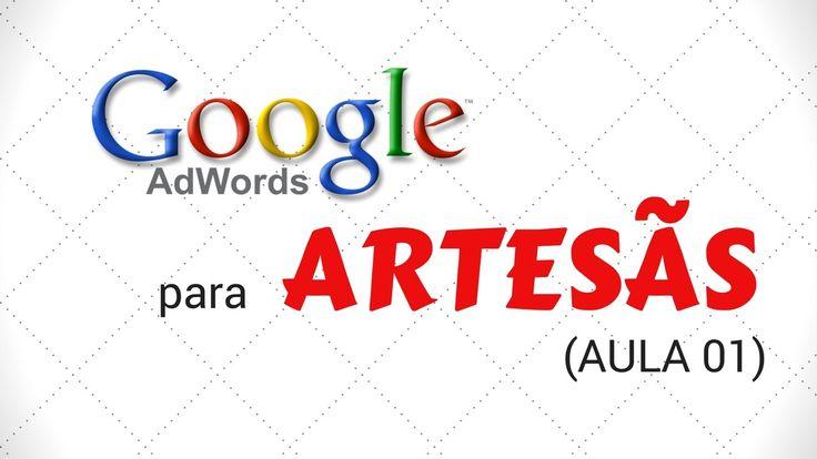 Adwords para Artesãs! Aula 01 - Pra que serve o Google Adwords