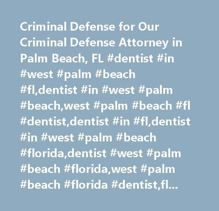 Criminal Defense for Our Criminal Defense Attorney in Palm Beach, FL #dentist #in #west #palm #beach #fl,dentist #in #west #palm #beach,west #palm #beach #fl #dentist,dentist #in #fl,dentist #in #west #palm #beach #florida,dentist #west #palm #beach #florida,west #palm #beach #florida #dentist,florida #dentist,cosmetic #dentist #in #west #palm #beach…