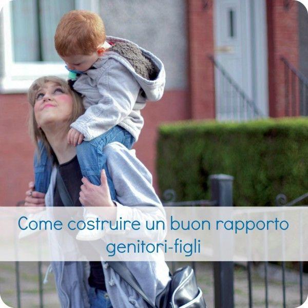 Come costruire un buon rapporto genitori-figli