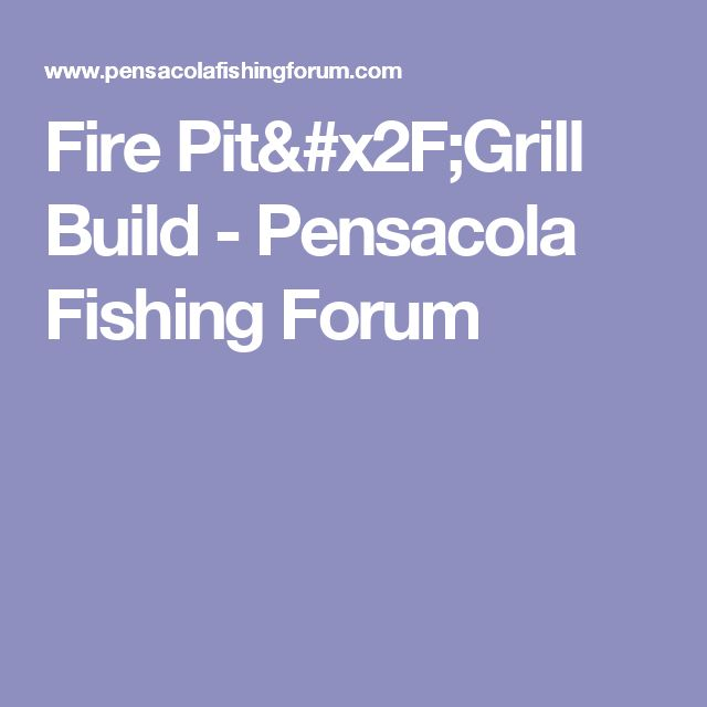 Fire Pit/Grill Build - Pensacola Fishing Forum