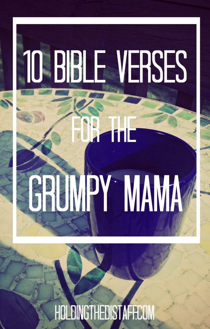 10 Bible Verses For The Grumpy Mama: Scriptures that are especially helpful for moms who need a change in perspective on those hard days.