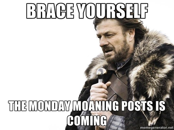 BRACE YOURSELF THE MONDAY MOANING POSTS IS COMING | Brace yourself | Meme Generator