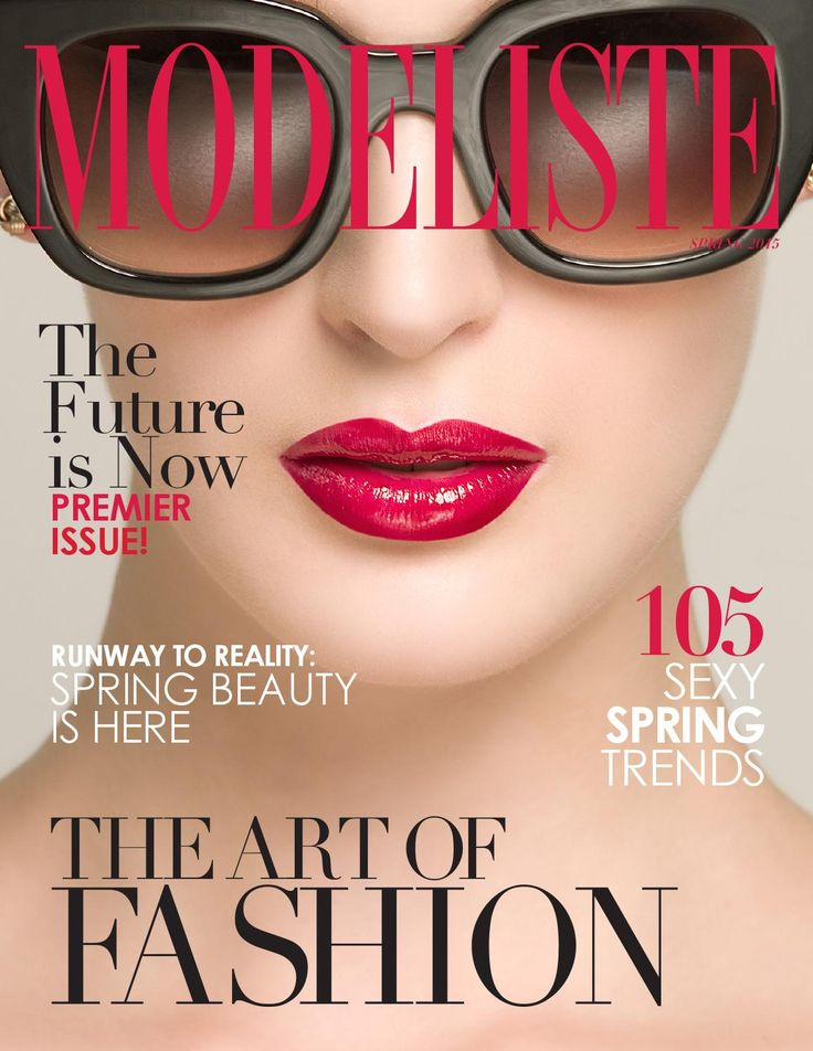 Modeliste Magazine, Spring 2015  The backstage pass to Fashion, Beauty, Art, Style & Travel