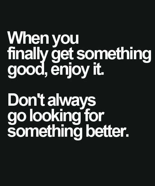 Something Better – Motivational Quote | If you always focus on what you don't have instead of being happy with what you do have, you will be forever chasing happiness & it will always elude you.