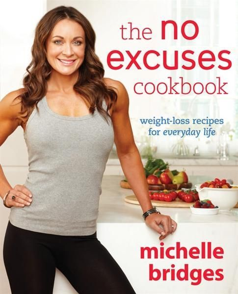 The No Excuses Cookbook : Weight-Loss Recipes for Everyday Life - Michelle Bridges $25.90