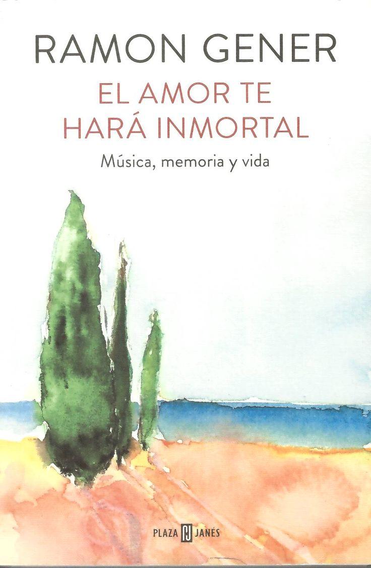 El amor te hará inmortal : Música, memoria y vida / Ramón Gener http://absysnetweb.bbtk.ull.es/cgi-bin/abnetopac01?TITN=549880