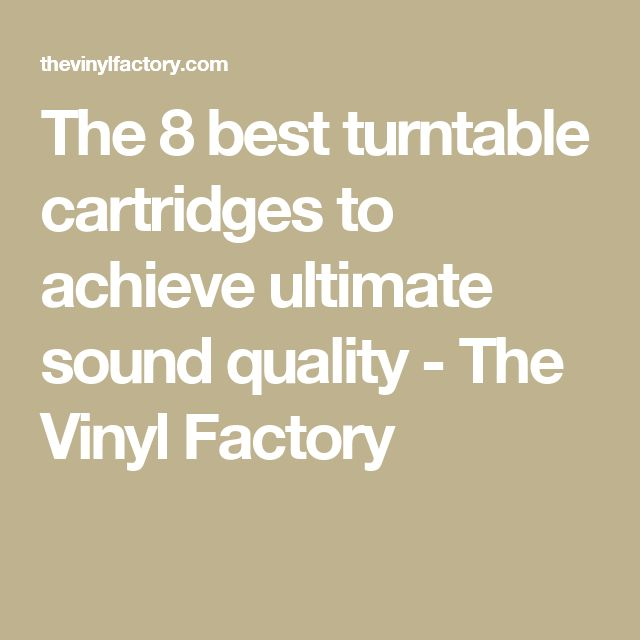 The 8 best turntable cartridges to achieve ultimate sound quality - The Vinyl Factory