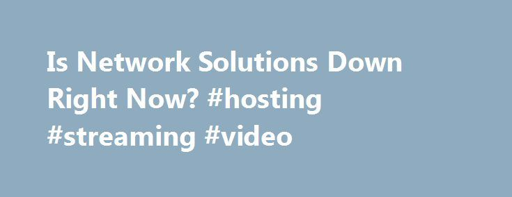 Is Network Solutions Down Right Now? #hosting #streaming #video http://vds.nef2.com/is-network-solutions-down-right-now-hosting-streaming-video/  #network solutions hosting # Networksolutions.com website not working? Is it down right now? * Times displayed are PT, Pacific Time (UTC/GMT 0) | Current server time is 12:13 We have tried pinging Network Solutions website using our server and the website returned the above results. If networksolutions.com is down for us too there is nothing ……