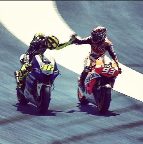 They are the real ones, the ones who know how to loose and how to win.Valentino Rossi&Marc Marquez