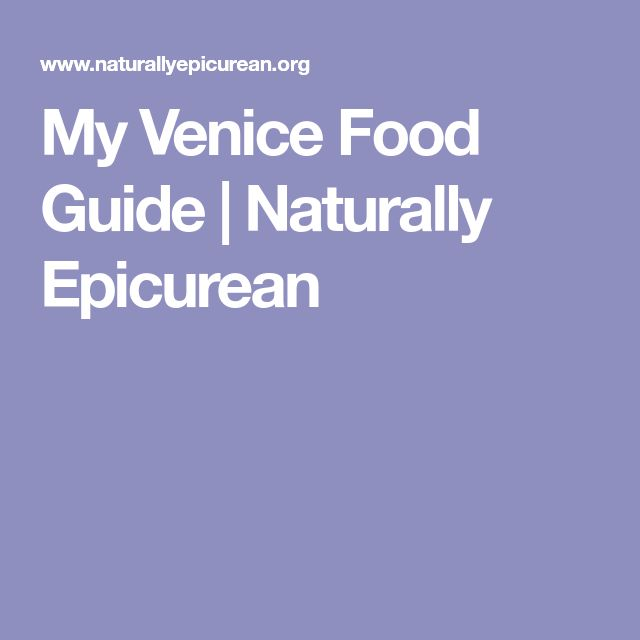 My Venice Food Guide | Naturally Epicurean