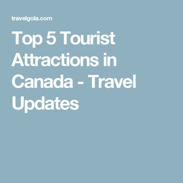 Top 5 Tourist Attractions in Canada - Travel Updates