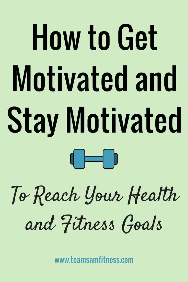 how to get and stay motivated to lose weight
