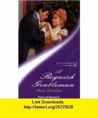 Roguish Gentleman (Historical Romance) (9780263827255) Mary Brendan , ISBN-10: 0263827259  , ISBN-13: 978-0263827255 ,  , tutorials , pdf , ebook , torrent , downloads , rapidshare , filesonic , hotfile , megaupload , fileserve