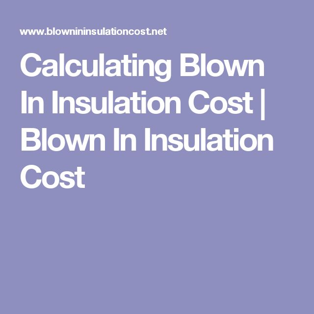 Calculating Blown In Insulation Cost | Blown In Insulation Cost