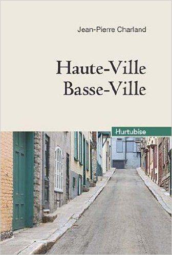 Haute-Ville, Basse-Ville (Compact): Amazon.com: Charland Jean-Pierre: Books
