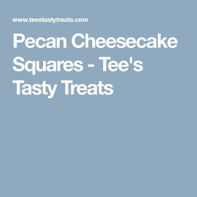 Pecan Cheesecake Squares - Tee's Tasty Treats