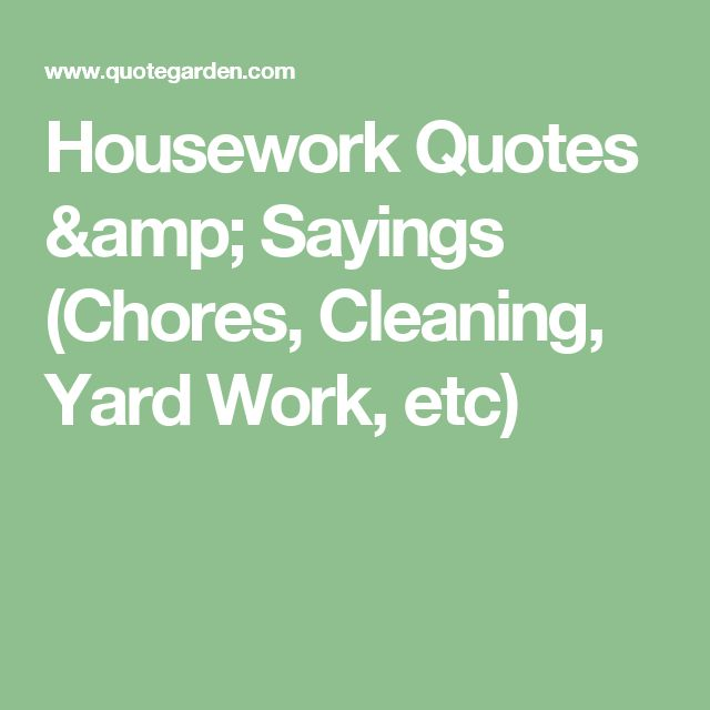 Housework Quotes & Sayings (Chores, Cleaning, Yard Work, etc)