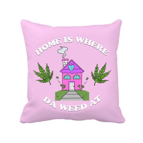 """""""Home Is Where Da Weed At"""" Throw Pillow"""