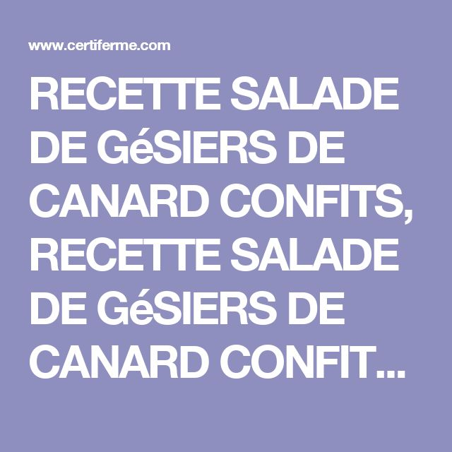 RECETTE SALADE DE GéSIERS DE CANARD CONFITS, RECETTE SALADE DE GéSIERS DE CANARD CONFITS, PLAT avec photo