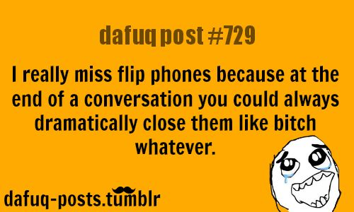"""flip phones are the best! FOR MORE OF """"DAFUQ POSTS"""" click HERE—- funny, and relatable quotes"""