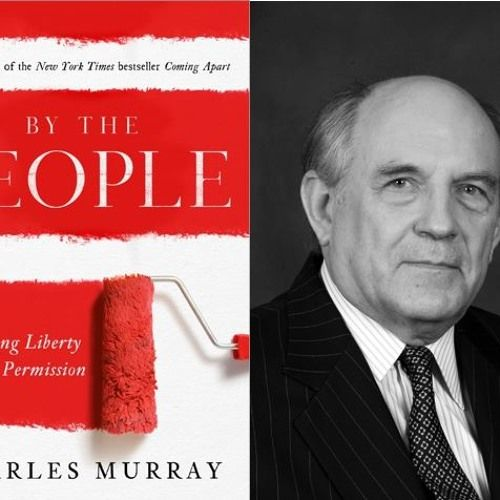Show 1303 Audio book Civil Disobedience for Freedom. By the People: Rebuilding Liberty without Permission by Charles Murray by American Conservative University