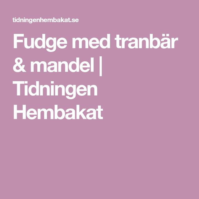 Fudge med tranbär & mandel   Tidningen Hembakat