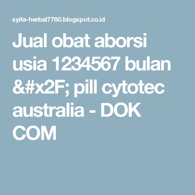 Jual obat aborsi usia 1234567 bulan / pill cytotec australia - DOK COM